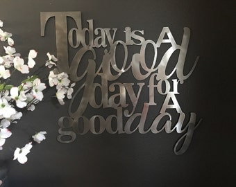 Today is a Good Day For a Good Day Metal Home Decor Art **8 colors available!**