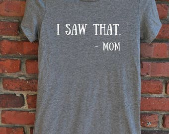 Funny Mom Shirt - I saw that. Mom Women's T-shirt - mother's day gift - mom shirt - gift for her