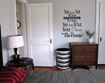 You are not what happened to you, you are what you choose to become vinyl wall decal, bedroom, living room, wall words, quote, sticker-096