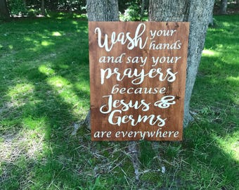 Wash your hands and say your prayers cause Jesus and germs are everywhere- Bathroom sign, Kitchen sign, Jesus and Germs, Birthday gift Wall