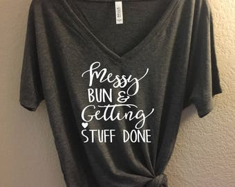 Messy Bun and Getting Stuff Done  - Bella Canvas VNeck Slouchy Tee -   Messy Bun Shirt, Cute mom Shirt, mom t-shirt, bun shirt, mom shirt