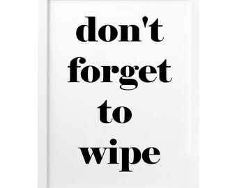 Don't forget to wipe, bathroom print, bathroom wall decor, bathroom decor, bathroom art, bathroom poster, bathroom prints, wall prints