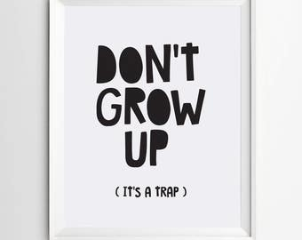 don't grow up its a trap - Nursery printable - wall art - nursery art - black and white printable  - printable quote - typography poster