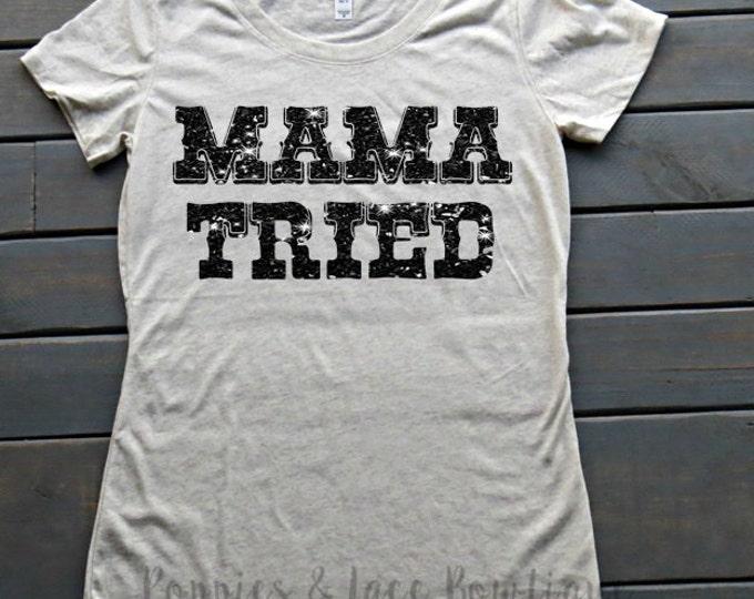 Mama Tried Shirt, Southern Mama T-shirt, Women's Clothing, Women's Shirt