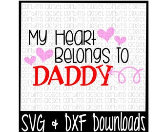 Valentine SVG * My Heart Belongs To Daddy * Valentine * Valentine's Day Cut File - SVG & DXF Files - Silhouette Cameo, Cricut