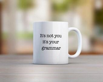 It's Not You It's Your Grammar Mug