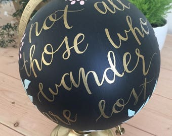 "Floral globe // Handpainted Calligraphy globe // ""Not All Those Who Wander are Lost"" Globe"