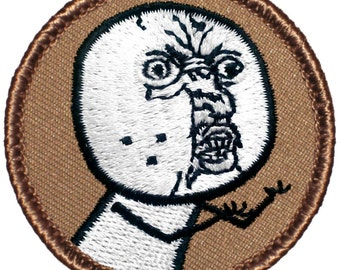 Y U NO?? Patch (405) 2 Inch Diameter Embroidered Patch