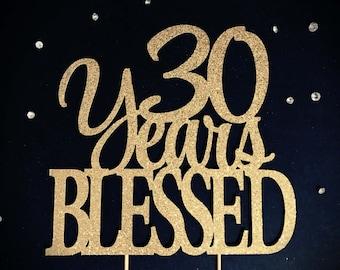 30 Years Blessed Cake Topper, 30 Cake Topper, 30th Anniversary Cake Topper, Thirty Cake Topper, 30th Birthday Cake Topper, Glitter Cake