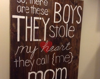 These boys stole my heart, they call me mom | wooden sign