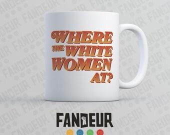 "Blazing Saddles ""Where the White Women At?"" Coffee / Tea Mug"