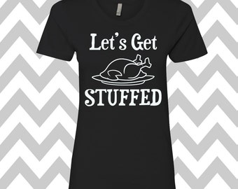 Let's Get Stuffed T-Shirt Ladies Thanksgiving Tee Workout Turkey Trot Shirt Gobble Gobble Happy Thanksgiving Funny Turkey Day Shirt