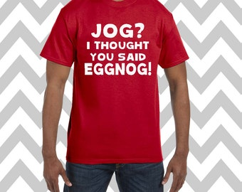 Jog I Thought You Said Eggnog Unisex T-Shirt Ugly Christmas Shirt Ugly Sweater Party Funny Christmas Shirt  T-Shirt Funny Christmas Tee