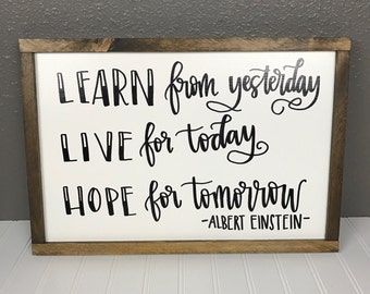 "Learn from Yesterday, Live for Today, Hope for Tomorrow (Albert Einstein), Home Decor Sign | 19""x 13"" Sign 