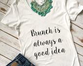 Brunch is always a good idea - Brunch shirt - Foodie Shirt - Mimosa Shirt - Mimosas Shirt - Brunch So Hard - Champagne Shirt - Brunch Tee