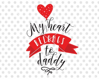 My Heart Belongs To Daddy SVG DXF Cutting File, Valentine's Day Svg Dxf Cutting File, Valentine Clipart, Father Love Svg Dxf Cutfile
