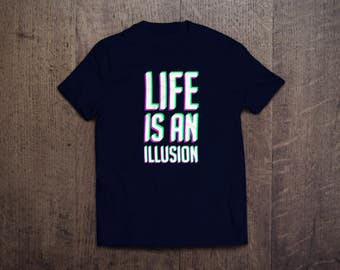 Life is an Illusion Tee - Mens and Womens Round Neck T-Shirt