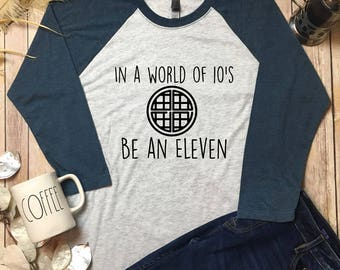 Eleven Waffle Shirt - Be An Eleven Shirt - Eleven Stranger Things Shirt - Stranger Things Shirt - Netflix Stranger Things Shirt - Eleven Tee