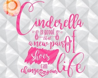 Disney Cinderella is proof that a new pair of shoes can change your life,Cutting File,Svg Eps Dxf Png 300dpi,printable,Cricut & Silhouette
