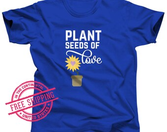 Plant Seeds Of Love - Humanity - Seeds of Love - Gardening Shirt - Garden - Grow your own food - Farming - Gift for Grandma - Gift for mom