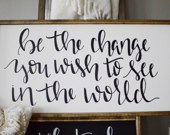 Be the change you wish to see in the world Wood Framed Sign
