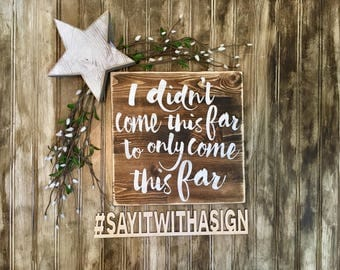 I didnt come this far to only come this far, rustic wood sign, handpainted