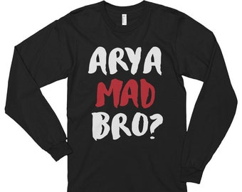 Arya Mad Bro? - Unisex Long Sleeve T-Shirt, Game of Thrones, House Stark, Funny