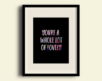 You're a Whole Lot of Lovely Color Print