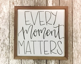 Every Moment Matters Rustic Wood Sign