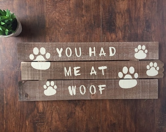 You had me at woof - woof - dog lover gift - pet signs - dog signs for a home - dog signs - pet lover gifts - pet lover - wood dog sign