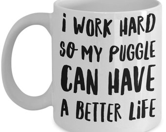 "Puggle Mugs ""Funny Puggle Coffee Mug I Work Hard So My Puggle Can Have A Better Life"" Puggle Gifts"