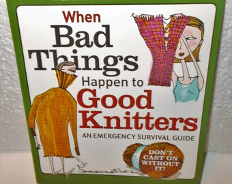 When Bad Things Happen To Good Knitters by Marion Edmonds and Ahza Moore 2007