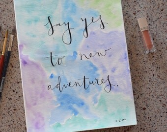 Say Yes to New Adventures Watercolor Original Painting