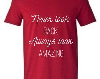 Never look back always look amazing T-shirt, women's T-shirt, men's T-shirt, youth T-shirt, tee, inspirational T-shirts, motivational