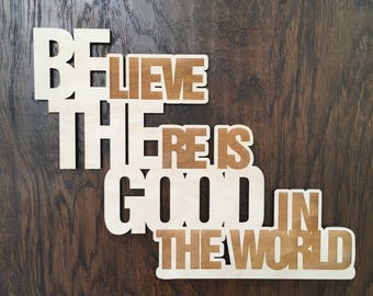 Believe There is Good In The World, Be The Good, Wood, Sign, Saying, Quote, Home Decor, Wall Decor, Laser, Cut Out, Engrave, Unfinished
