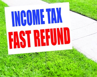 Income Tax - Fast Refund Yard Sign
