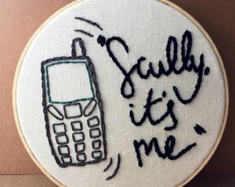 "Hand embroidered ""Scully, it's me"" hanging hoop"