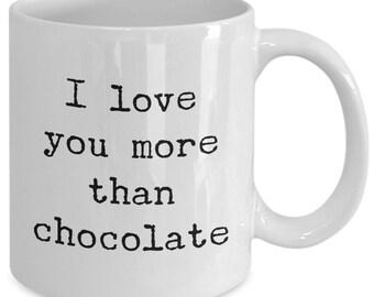 Love Gift coffee mug - i love you more than chocolate - Unique gift mug for him, her, mom, dad, kids, husband, wife, boyfriend, men, women
