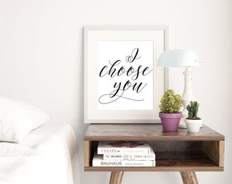 Printable, I choose you Sign, wall art, gallery wall art, Love art print, I choose you print, wedding signage, engagement print, 8X10 11X14