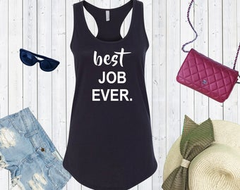 Best Job Ever Tank Top. Custom Tanks. Funny Shirts. [M0205,M0210]
