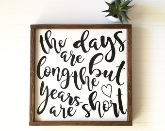 The Days Are Long But The Years Are Short - Hand Painted Wood Framed Sign - Mother's Day Gift - Mom Sign