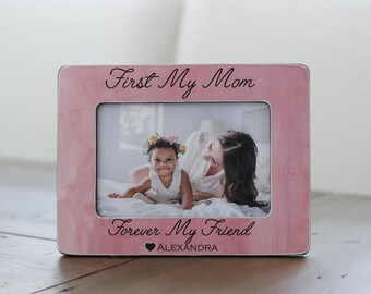 Gift for Mom, Personalized Picture Frame, Mom Gift, Mother Gift,  First My Mom Forever My Friend