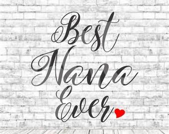 Best Nana Ever, Best Nana Svg, SVG, PNG, DXF, Vinyl Design, Circut, Cameo, Cut File, Grandparent, Nana Svg, Nana shirt, Mothers Day svg,