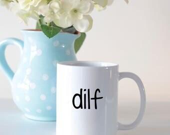 Dilf mug, gift for dads, mugs for dad, funny mug, rude mug, mugs for men, mugs for him, gifts for men, gifts for husband,