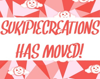 SUKIPIECREATIONS HAS MOVED!