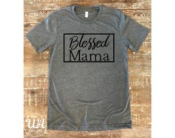 Blessed mama shirt, Mom life shirt, mom shirt, wife shirt, maternity shirt, blessed mama, customized shirt, gift for mom