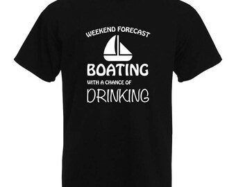 Weekend Forecast, Boating with a Chance of Drinking   Boating Fans T-Shirt, Sailing, Drinking Captains T-Shirt