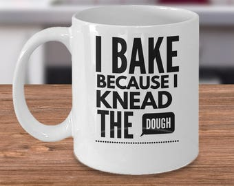 Funny Mug For Bakers - Baking Gift Idea - Gift For Bakers - Pastry Chef Coffee Cup - I Bake Because I Knead The Dough