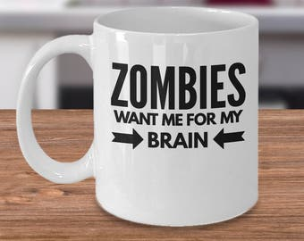 Funny Zombie Mug - Zombie Gift Idea - Gift For Zombie Fan - Zombie Coffee Cup - Zombies Want Me For My Brain