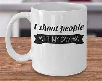 Funny Mug For Photographers - Gift Ideas For Photographers - I Shoot People With My Camera - Photography Gifts Coffee Cup